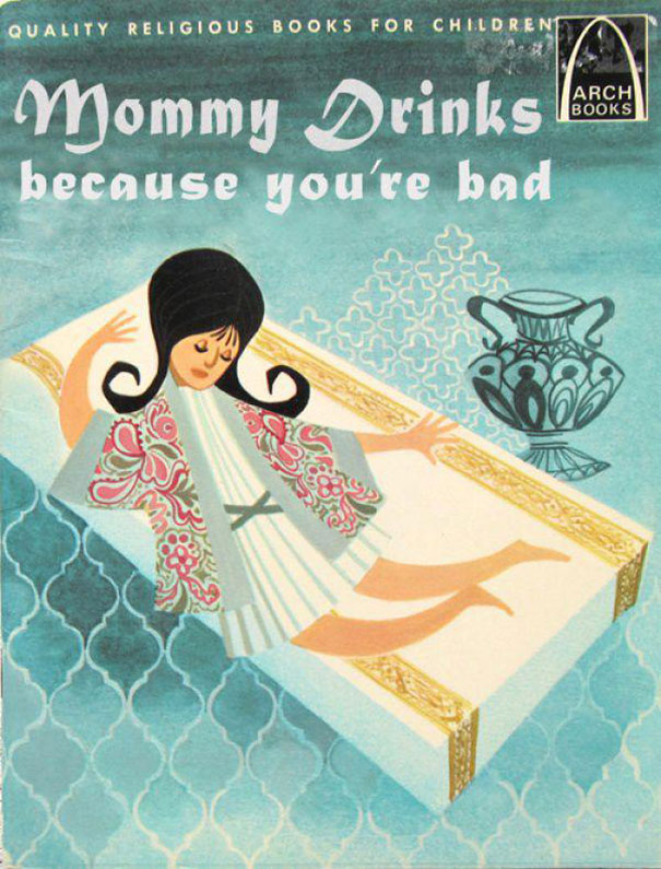 mommy drinks because you´re bad
